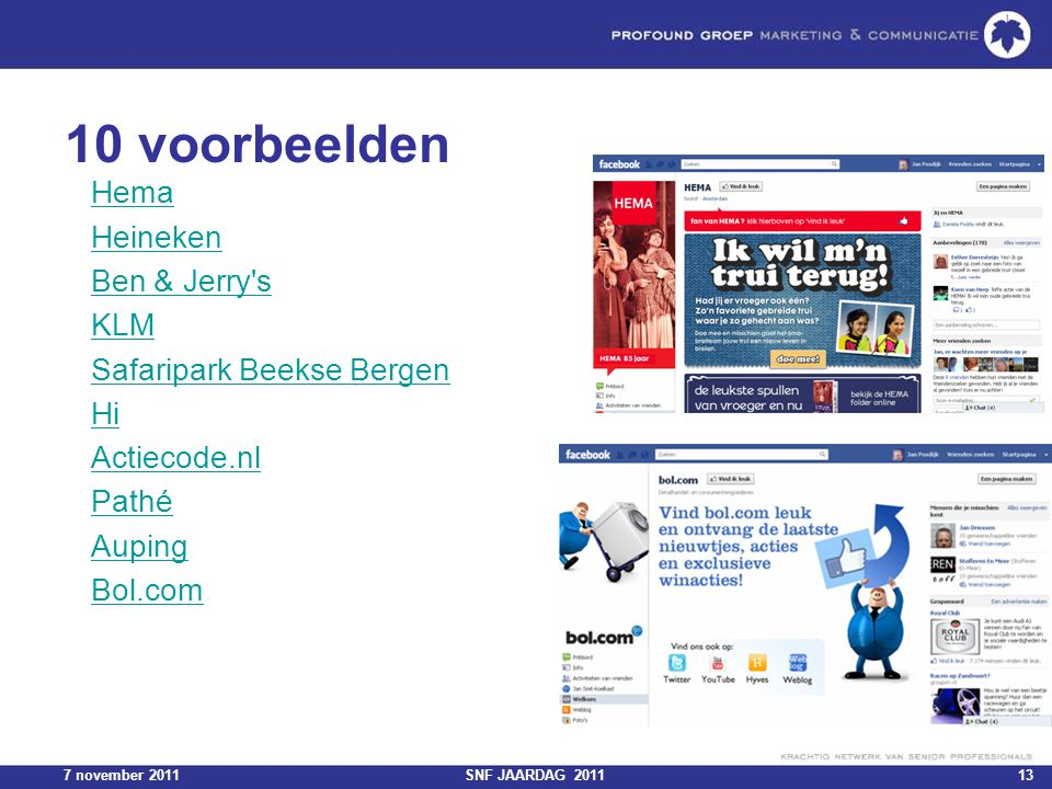7 november 2011SNF JAARDAG 201113 10 voorbeelden Hema Heineken Ben & Jerry s KLM Safaripark Beekse Bergen Hi Actiecode.nl Pathé Auping Bol.com