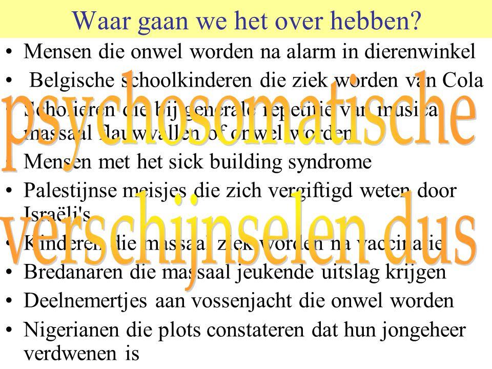 Waar gaan we het over hebben? •Mensen die onwel worden na alarm in dierenwinkel • Belgische schoolkinderen die ziek worden van Cola •Scholieren die bi