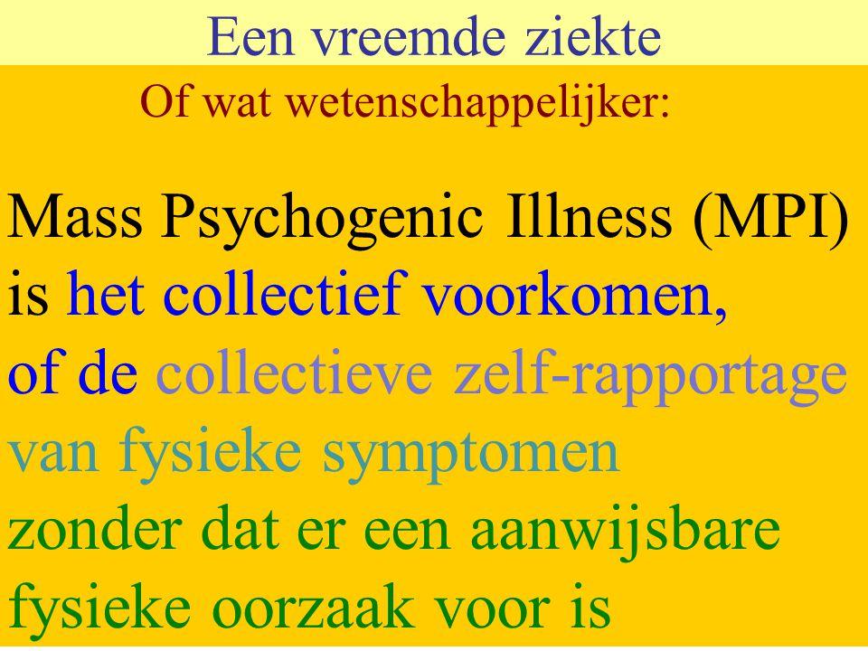 Een vreemde ziekte MPI wordt door journalisten en andere leken aangeduid als: MASSAHYSTERIE !!!!! COLLECTIEVE HYSTERIE!!!!!! MYSTERIEUZE ZIEKTE!!!!!!