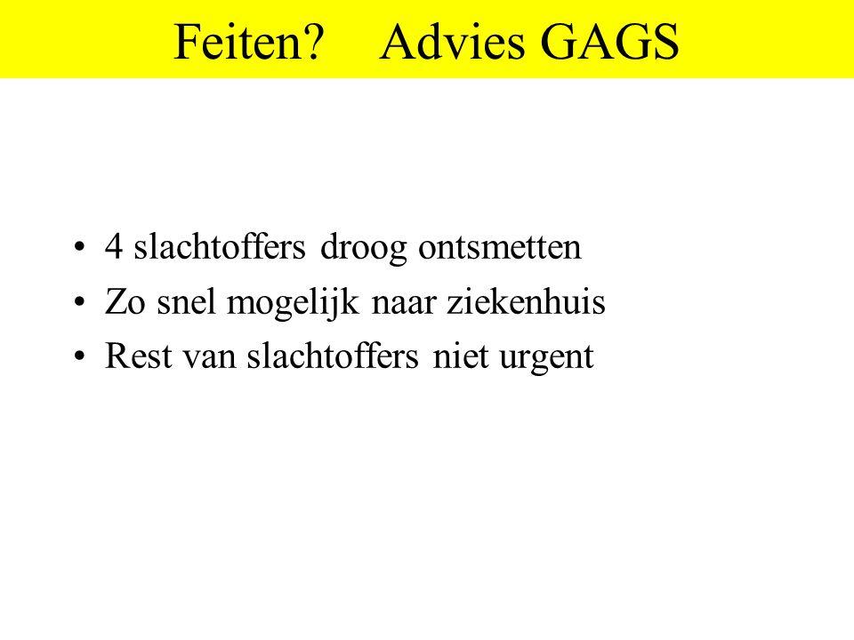Feiten? Advies GAGS •4 slachtoffers droog ontsmetten •Zo snel mogelijk naar ziekenhuis •Rest van slachtoffers niet urgent
