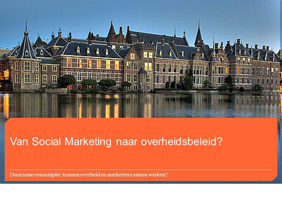 Van Social Marketing naar overheidsbeleid? Duurzame consumptie: kunnen overheid en marketeers samen werken?