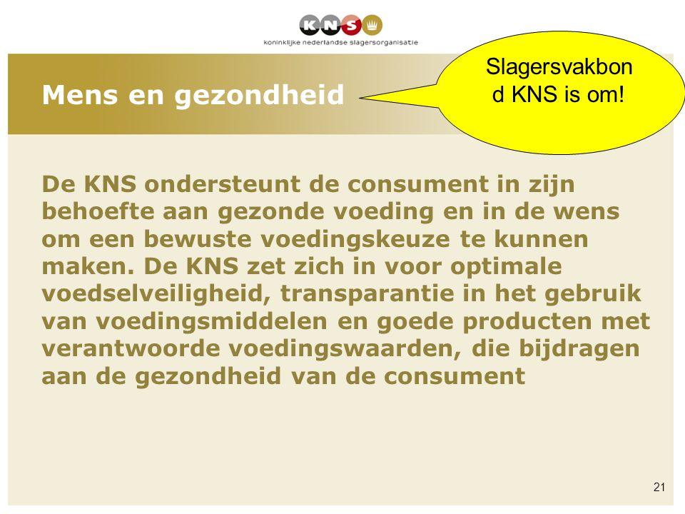 Mens en gezondheid De KNS ondersteunt de consument in zijn behoefte aan gezonde voeding en in de wens om een bewuste voedingskeuze te kunnen maken. De