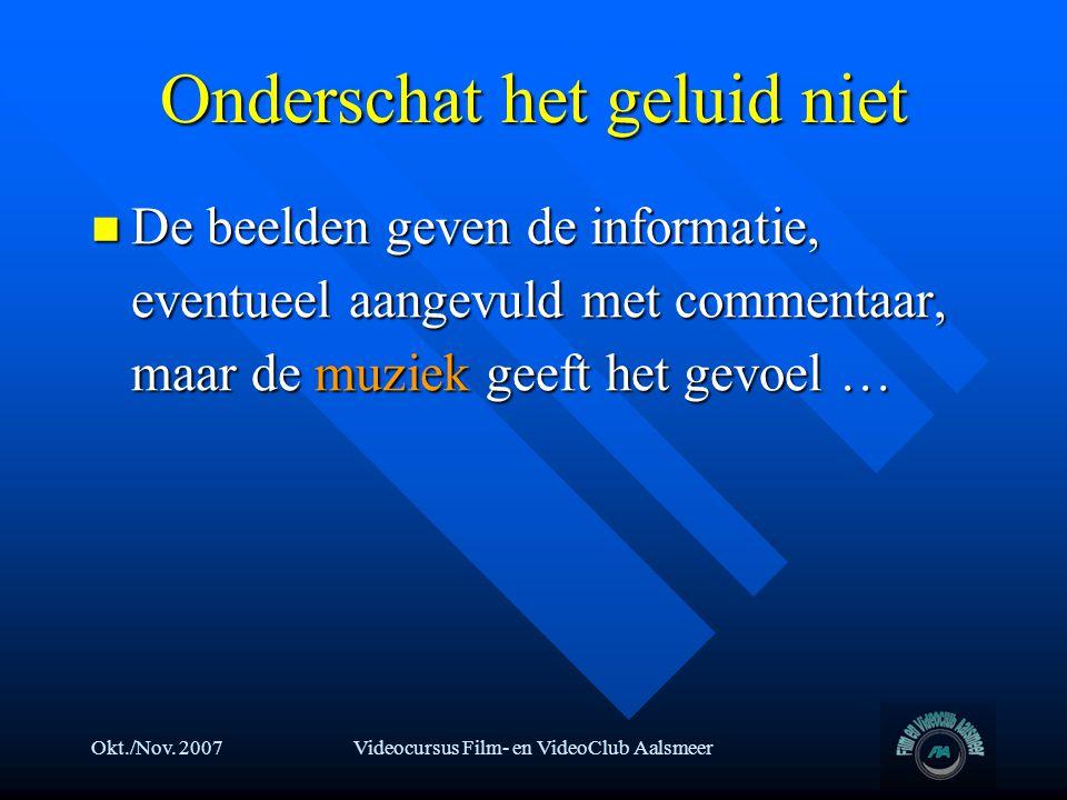 Okt./Nov. 2007Videocursus Film- en VideoClub Aalsmeer Onderschat het geluid niet  De beelden geven de informatie, eventueel aangevuld met commentaar,
