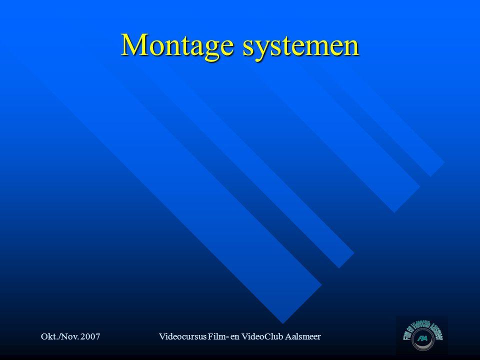 Okt./Nov. 2007Videocursus Film- en VideoClub Aalsmeer Montage systemen