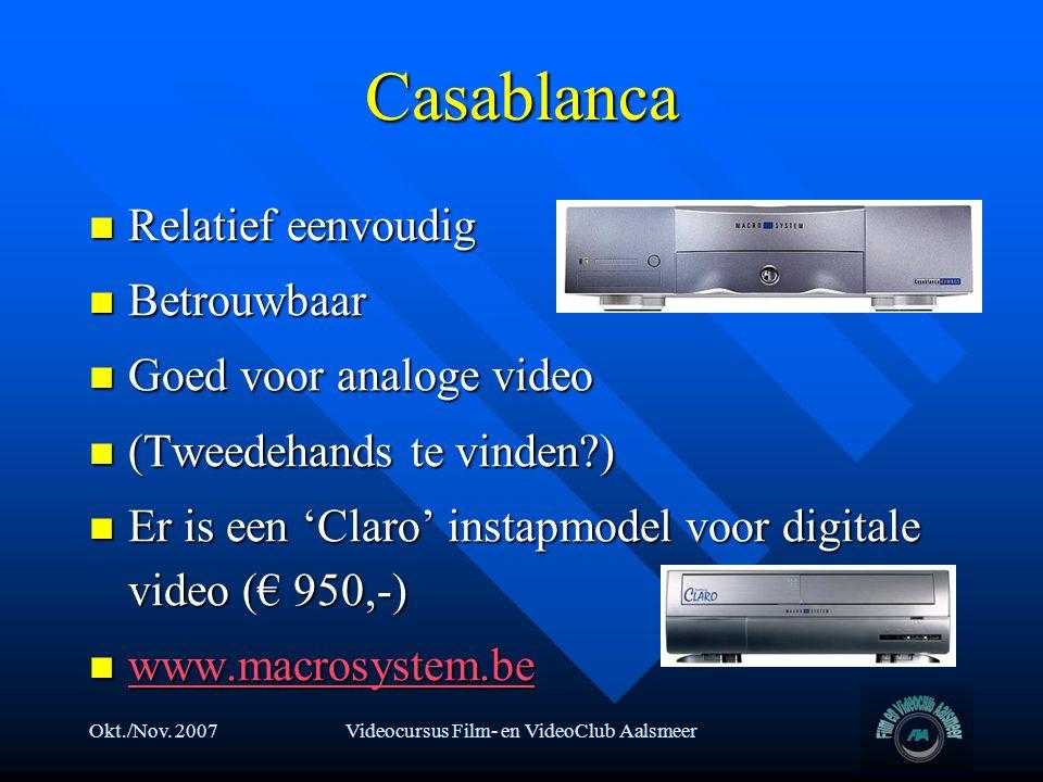 Okt./Nov. 2007Videocursus Film- en VideoClub Aalsmeer Casablanca  Relatief eenvoudig  Betrouwbaar  Goed voor analoge video  (Tweedehands te vinden