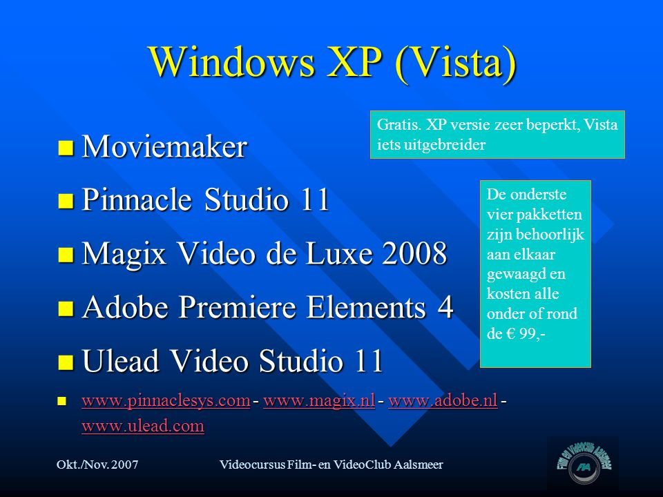 Okt./Nov. 2007Videocursus Film- en VideoClub Aalsmeer Windows XP (Vista)  Moviemaker  Pinnacle Studio 11  Magix Video de Luxe 2008  Adobe Premiere
