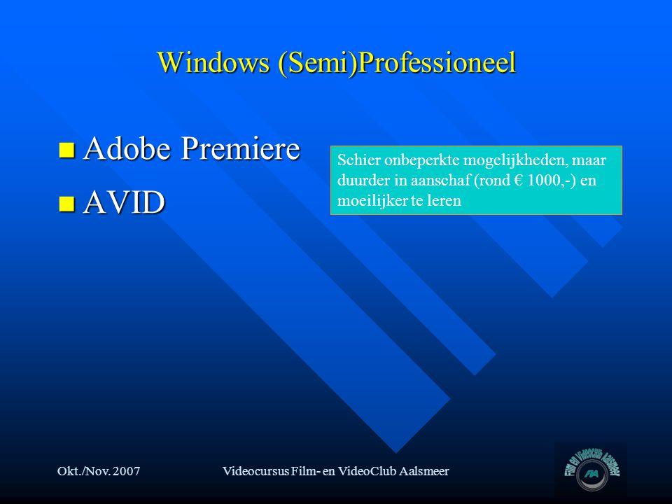 Okt./Nov. 2007Videocursus Film- en VideoClub Aalsmeer Windows (Semi)Professioneel  Adobe Premiere  AVID Schier onbeperkte mogelijkheden, maar duurde