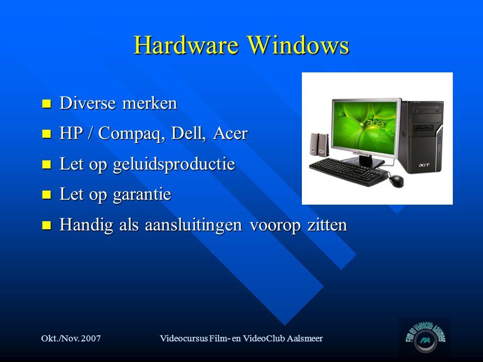 Okt./Nov. 2007Videocursus Film- en VideoClub Aalsmeer Hardware Windows  Diverse merken  HP / Compaq, Dell, Acer  Let op geluidsproductie  Let op g