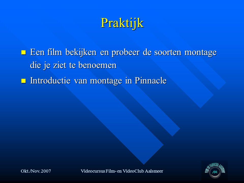 Okt./Nov. 2007Videocursus Film- en VideoClub Aalsmeer Praktijk  Een film bekijken en probeer de soorten montage die je ziet te benoemen  Introductie