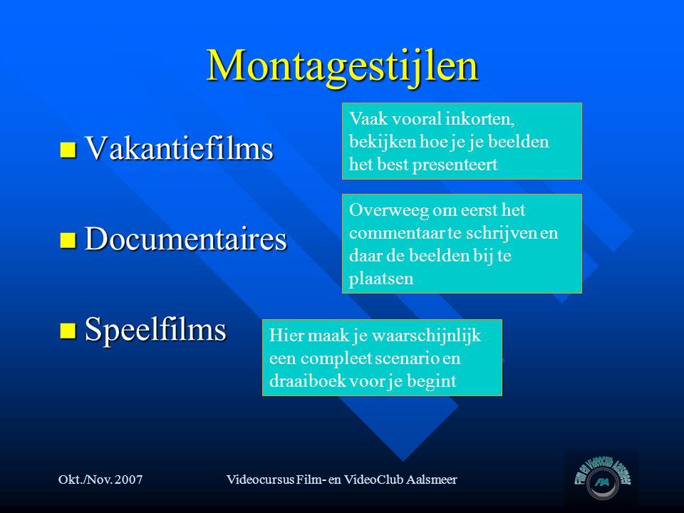 Okt./Nov. 2007Videocursus Film- en VideoClub Aalsmeer Montagestijlen  Vakantiefilms  Documentaires  Speelfilms Overweeg om eerst het commentaar te