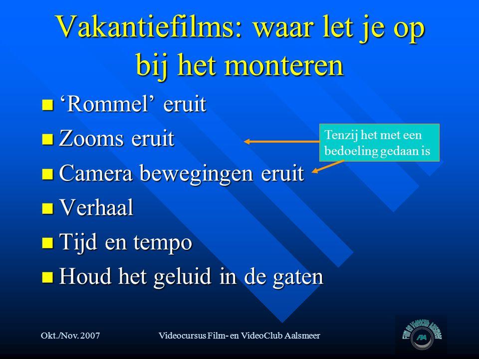 Okt./Nov. 2007Videocursus Film- en VideoClub Aalsmeer Vakantiefilms: waar let je op bij het monteren  'Rommel' eruit  Zooms eruit  Camera beweginge