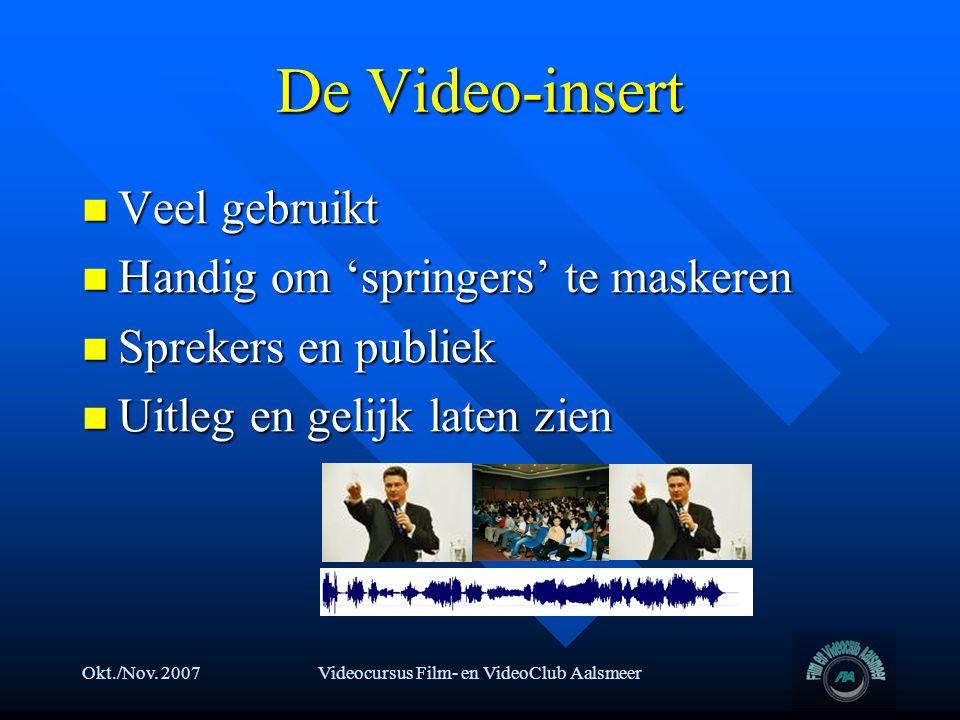 Okt./Nov. 2007Videocursus Film- en VideoClub Aalsmeer De Video-insert  Veel gebruikt  Handig om 'springers' te maskeren  Sprekers en publiek  Uitl