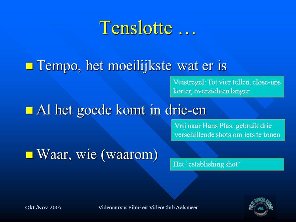 Okt./Nov. 2007Videocursus Film- en VideoClub Aalsmeer Tenslotte …  Tempo, het moeilijkste wat er is  Al het goede komt in drie-en  Waar, wie (waaro