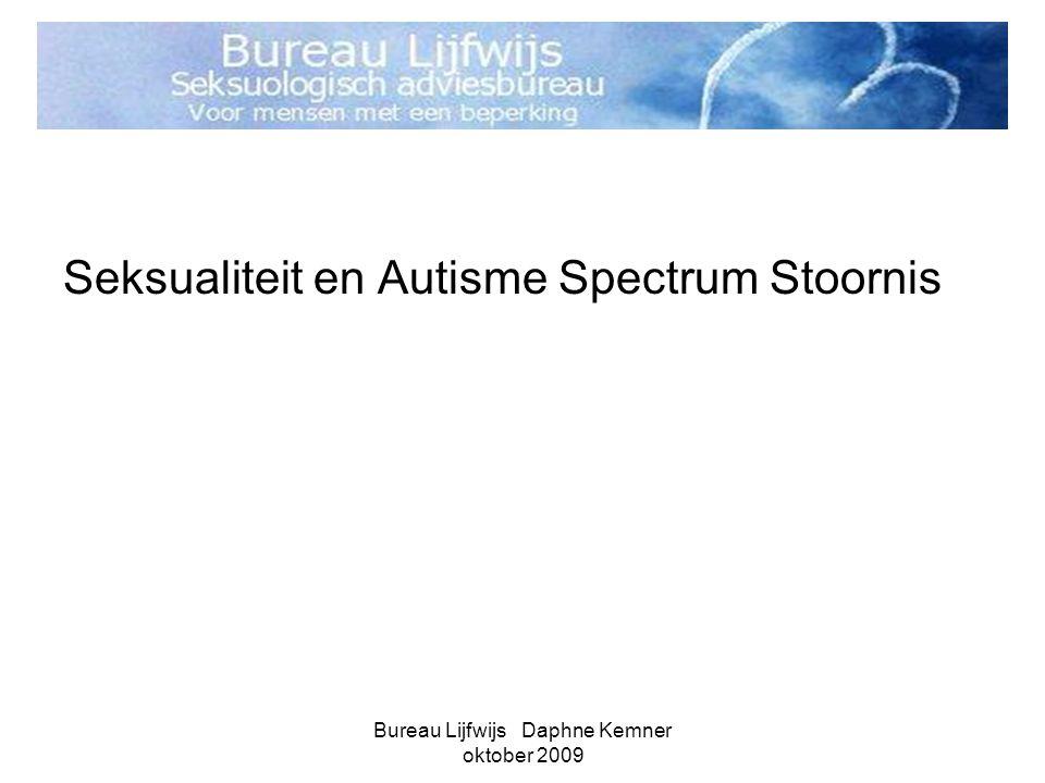 Bureau Lijfwijs Daphne Kemner oktober 2009 Seksualiteit en Autisme Spectrum Stoornis