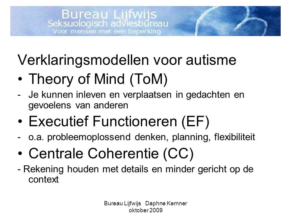 Bureau Lijfwijs Daphne Kemner oktober 2009 Verklaringsmodellen voor autisme •Theory of Mind (ToM) -Je kunnen inleven en verplaatsen in gedachten en ge
