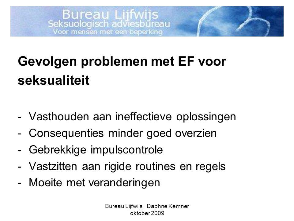 Bureau Lijfwijs Daphne Kemner oktober 2009 Gevolgen problemen met EF voor seksualiteit -Vasthouden aan ineffectieve oplossingen -Consequenties minder