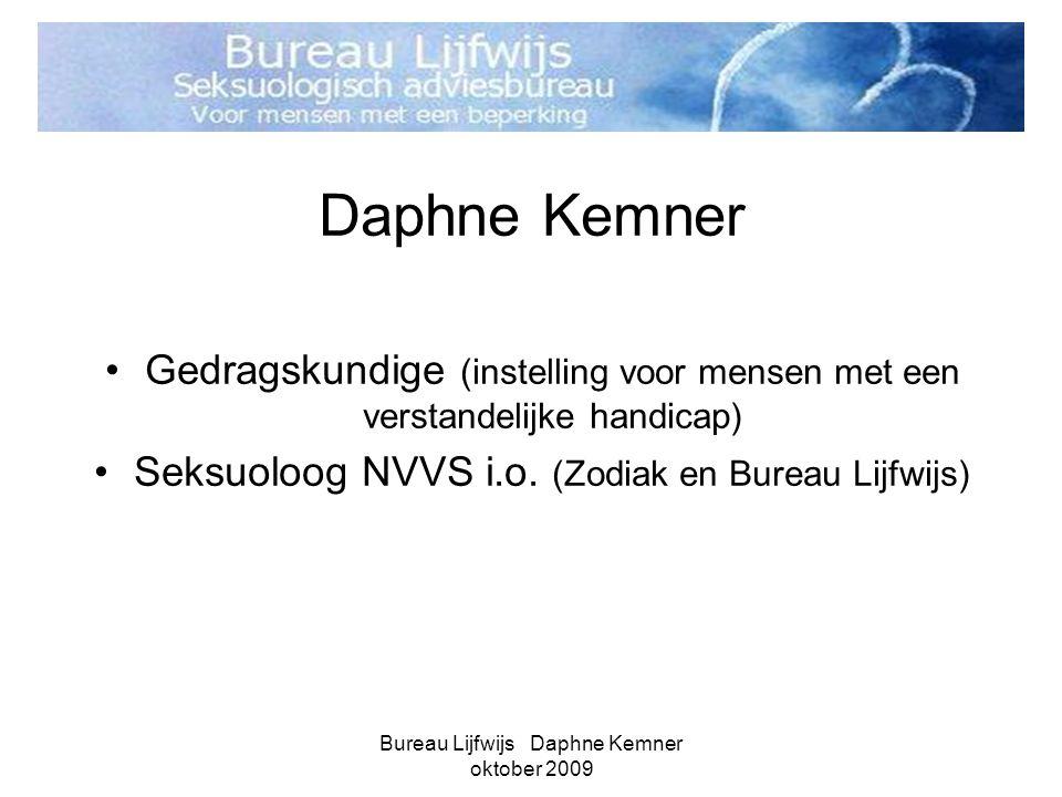 Bureau Lijfwijs Daphne Kemner oktober 2009 Daphne Kemner •Gedragskundige (instelling voor mensen met een verstandelijke handicap) •Seksuoloog NVVS i.o