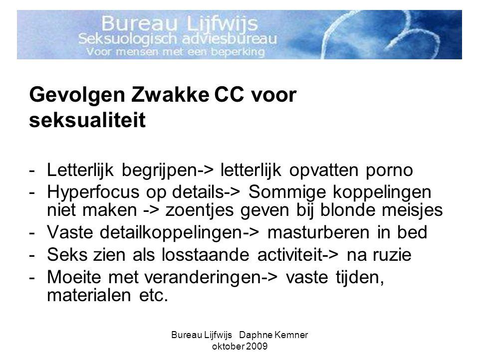 Bureau Lijfwijs Daphne Kemner oktober 2009 Gevolgen Zwakke CC voor seksualiteit -Letterlijk begrijpen-> letterlijk opvatten porno -Hyperfocus op detai