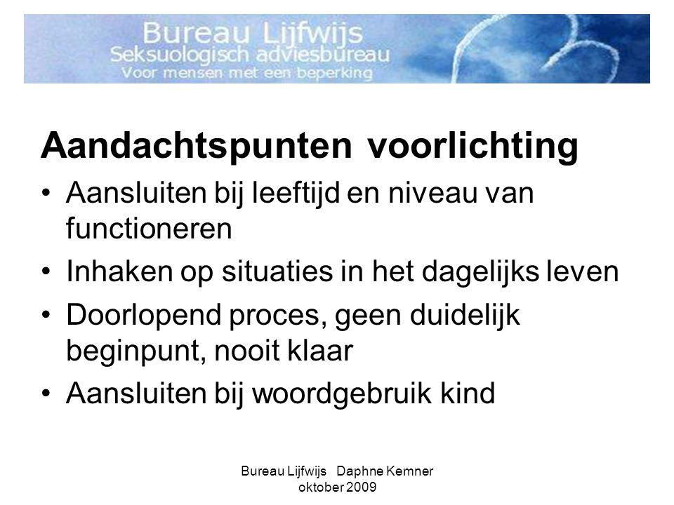 Bureau Lijfwijs Daphne Kemner oktober 2009 Aandachtspunten voorlichting •Aansluiten bij leeftijd en niveau van functioneren •Inhaken op situaties in h