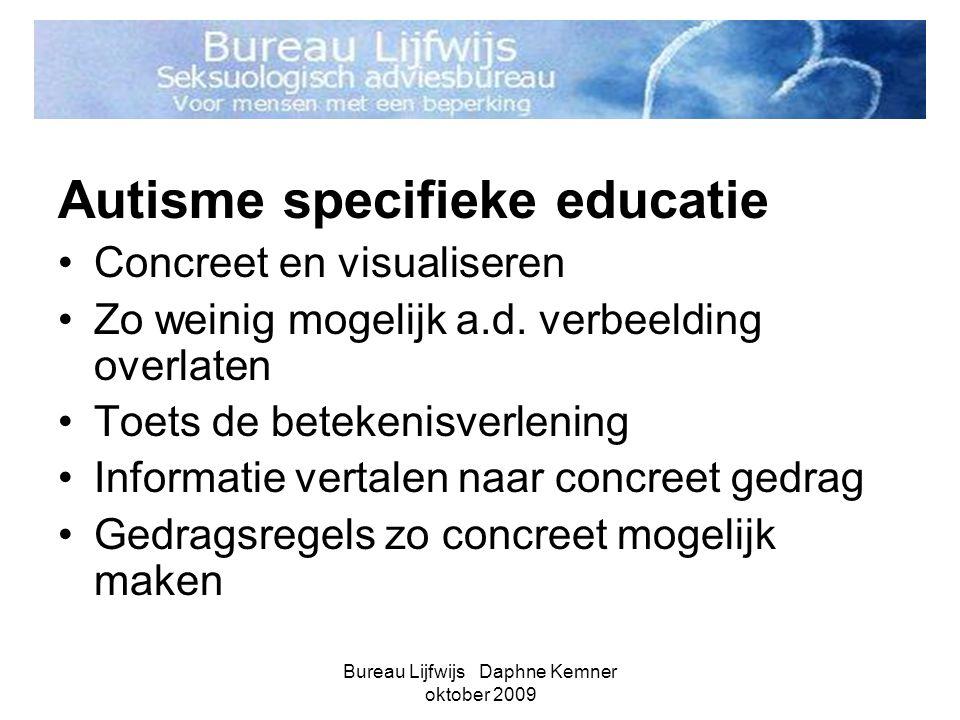 Bureau Lijfwijs Daphne Kemner oktober 2009 Autisme specifieke educatie •Concreet en visualiseren •Zo weinig mogelijk a.d. verbeelding overlaten •Toets