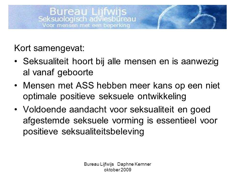 Bureau Lijfwijs Daphne Kemner oktober 2009 Kort samengevat: •Seksualiteit hoort bij alle mensen en is aanwezig al vanaf geboorte •Mensen met ASS hebbe