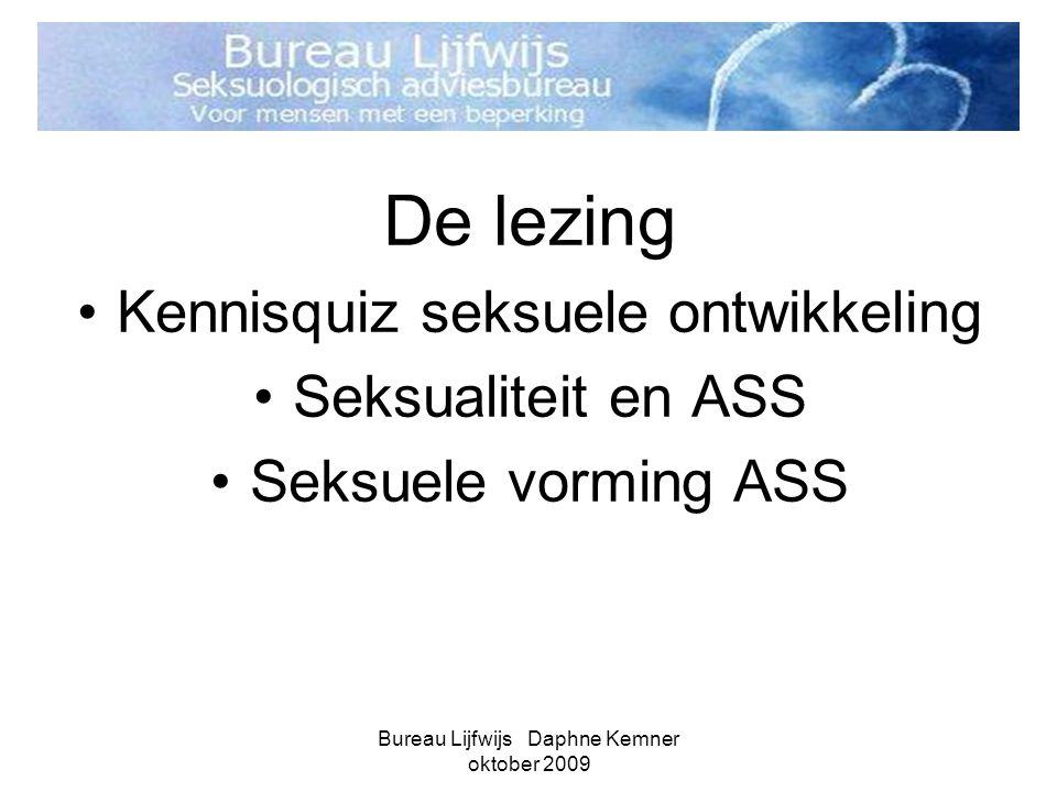 Bureau Lijfwijs Daphne Kemner oktober 2009 De lezing •Kennisquiz seksuele ontwikkeling •Seksualiteit en ASS •Seksuele vorming ASS