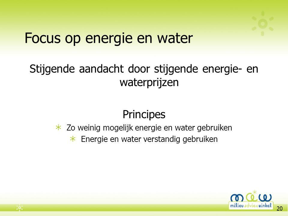 20 Focus op energie en water Stijgende aandacht door stijgende energie- en waterprijzen Principes Zo weinig mogelijk energie en water gebruiken Energi