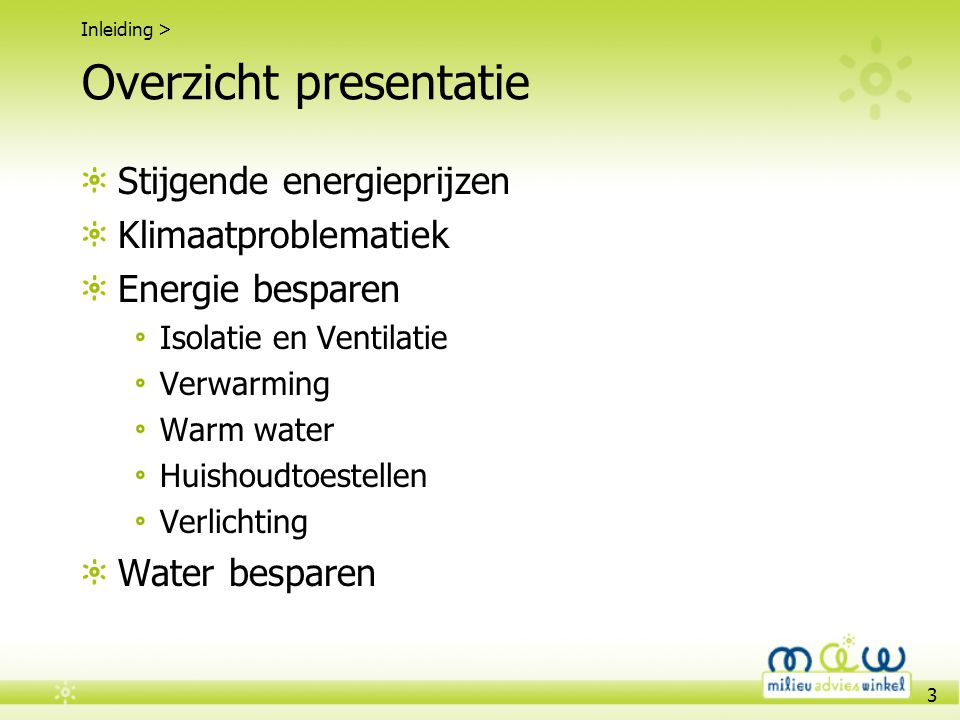 3 Overzicht presentatie Stijgende energieprijzen Klimaatproblematiek Energie besparen Isolatie en Ventilatie Verwarming Warm water Huishoudtoestellen