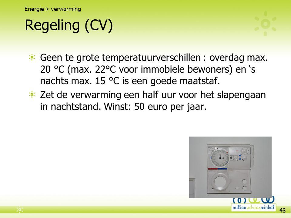 48 Regeling (CV) Geen te grote temperatuurverschillen : overdag max. 20 °C (max. 22°C voor immobiele bewoners) en 's nachts max. 15 °C is een goede ma