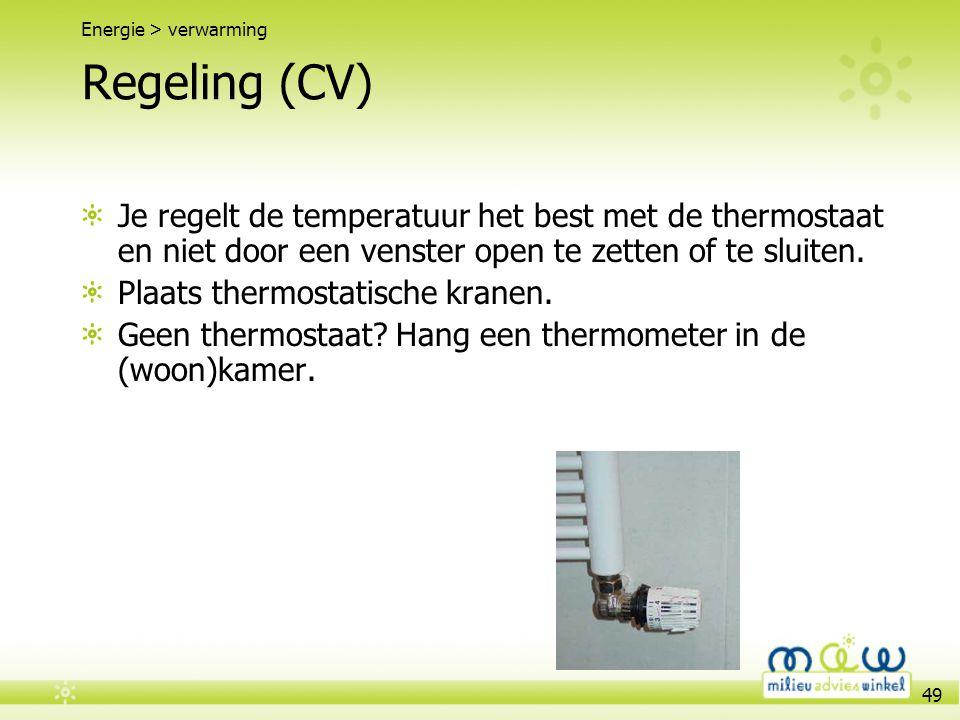 49 Regeling (CV) Je regelt de temperatuur het best met de thermostaat en niet door een venster open te zetten of te sluiten. Plaats thermostatische kr