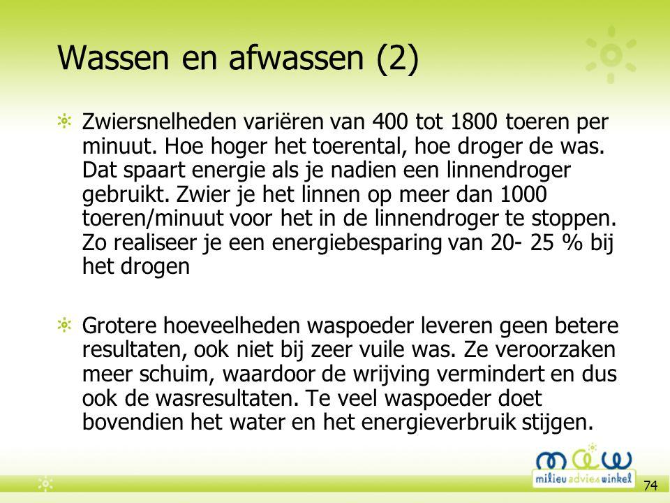 74 Wassen en afwassen (2) Zwiersnelheden variëren van 400 tot 1800 toeren per minuut. Hoe hoger het toerental, hoe droger de was. Dat spaart energie a