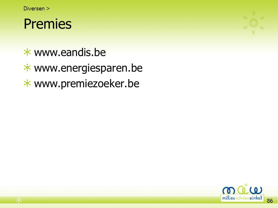 86 Premies www.eandis.be www.energiesparen.be www.premiezoeker.be Diversen >