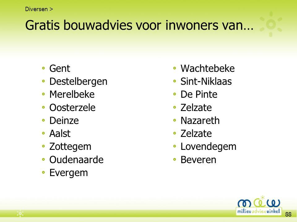 88 Gratis bouwadvies voor inwoners van… Gent Destelbergen Merelbeke Oosterzele Deinze Aalst Zottegem Oudenaarde Evergem Wachtebeke Sint-Niklaas De Pin