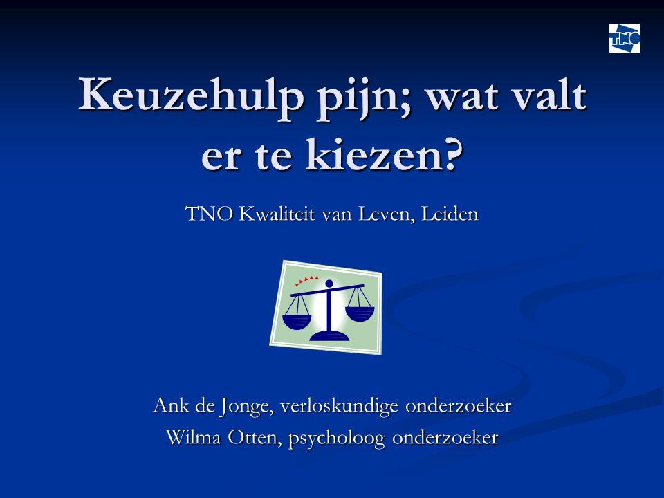 Keuzehulp pijn; wat valt er te kiezen? TNO Kwaliteit van Leven, Leiden Ank de Jonge, verloskundige onderzoeker Wilma Otten, psycholoog onderzoeker