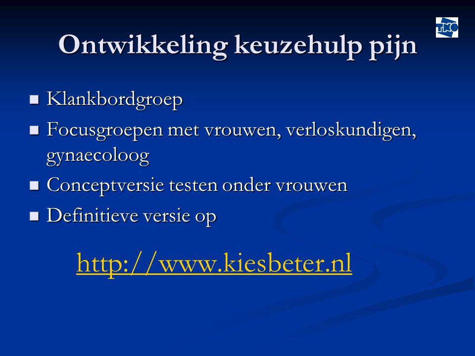 Ontwikkeling keuzehulp pijn  Klankbordgroep  Focusgroepen met vrouwen, verloskundigen, gynaecoloog  Conceptversie testen onder vrouwen  Definitieve versie op http://www.kiesbeter.nl