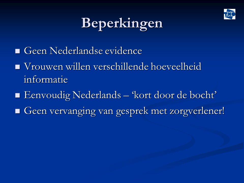 Beperkingen  Geen Nederlandse evidence  Vrouwen willen verschillende hoeveelheid informatie  Eenvoudig Nederlands – 'kort door de bocht'  Geen vervanging van gesprek met zorgverlener!