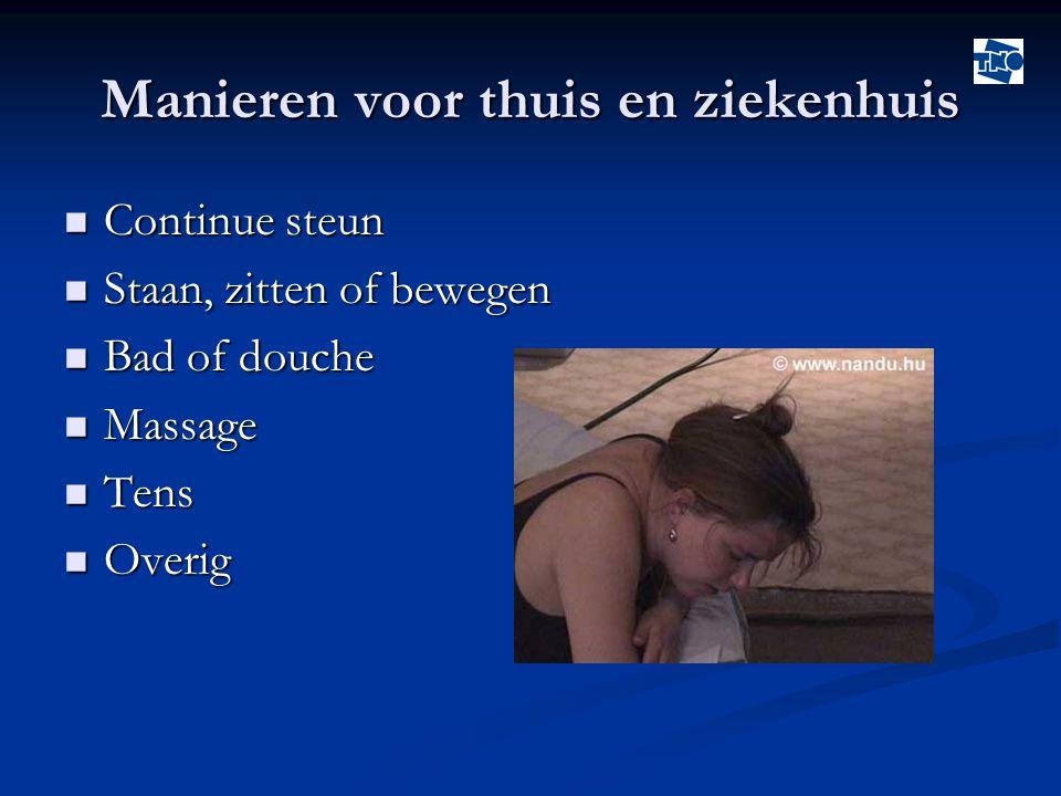 Manieren voor thuis en ziekenhuis  Continue steun  Staan, zitten of bewegen  Bad of douche  Massage  Tens  Overig