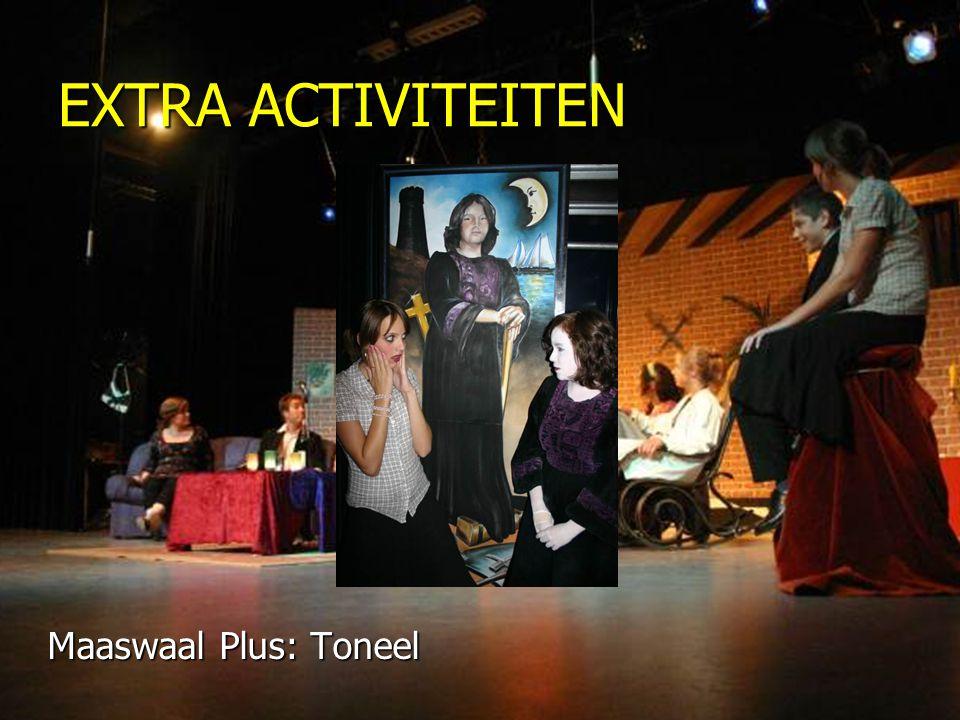 EXTRA ACTIVITEITEN Maaswaal Plus: Toneel