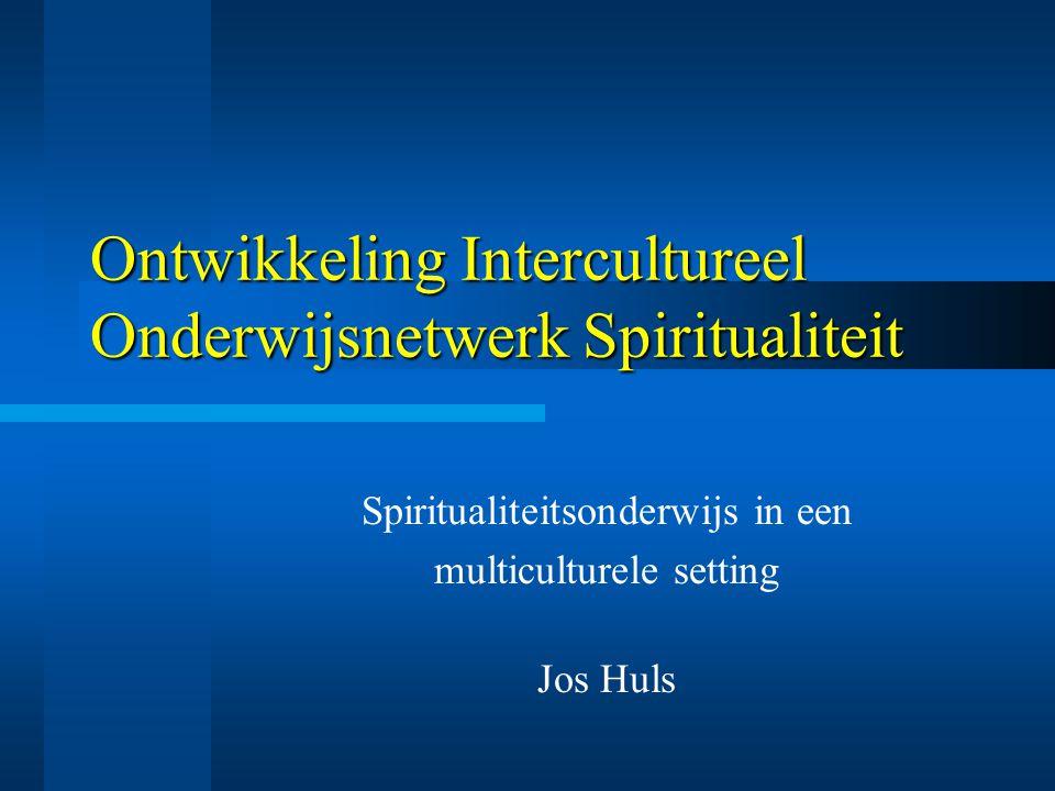Ontwikkeling Intercultureel Onderwijsnetwerk Spiritualiteit Spiritualiteitsonderwijs in een multiculturele setting Jos Huls