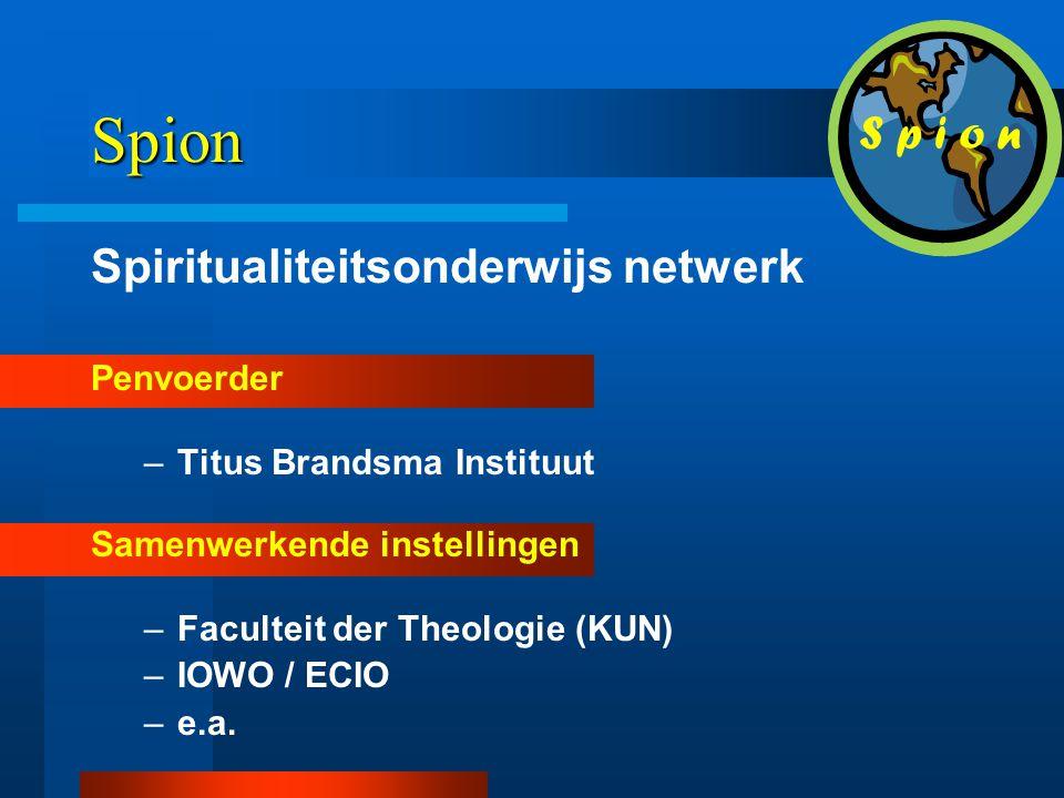 Spion Spiritualiteitsonderwijs netwerk Penvoerder –Titus Brandsma Instituut Samenwerkende instellingen –Faculteit der Theologie (KUN) –IOWO / ECIO –e.a.