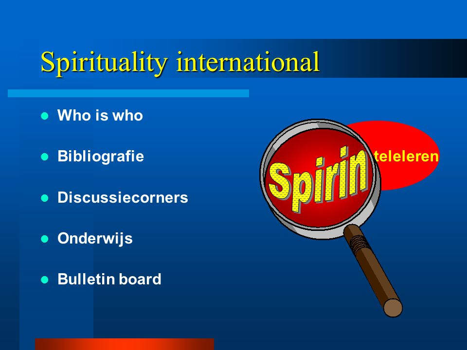 Spirin / teleleren Spirituality international  Who is who  Bibliografie  Discussiecorners  Onderwijs  Bulletin board