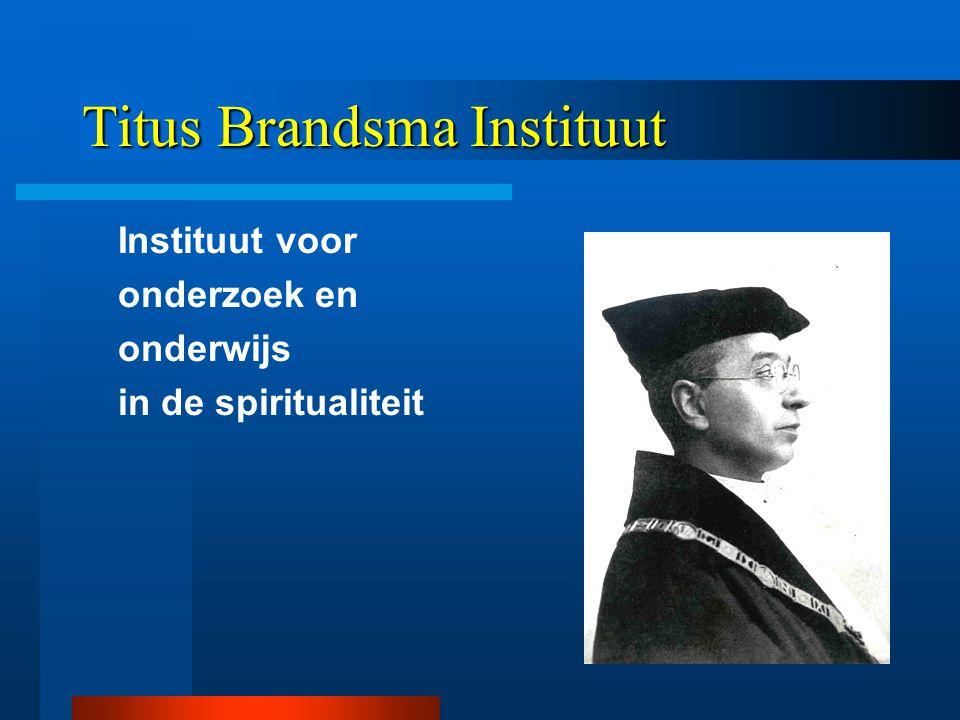 Titus Brandsma Instituut Instituut voor onderzoek en onderwijs in de spiritualiteit