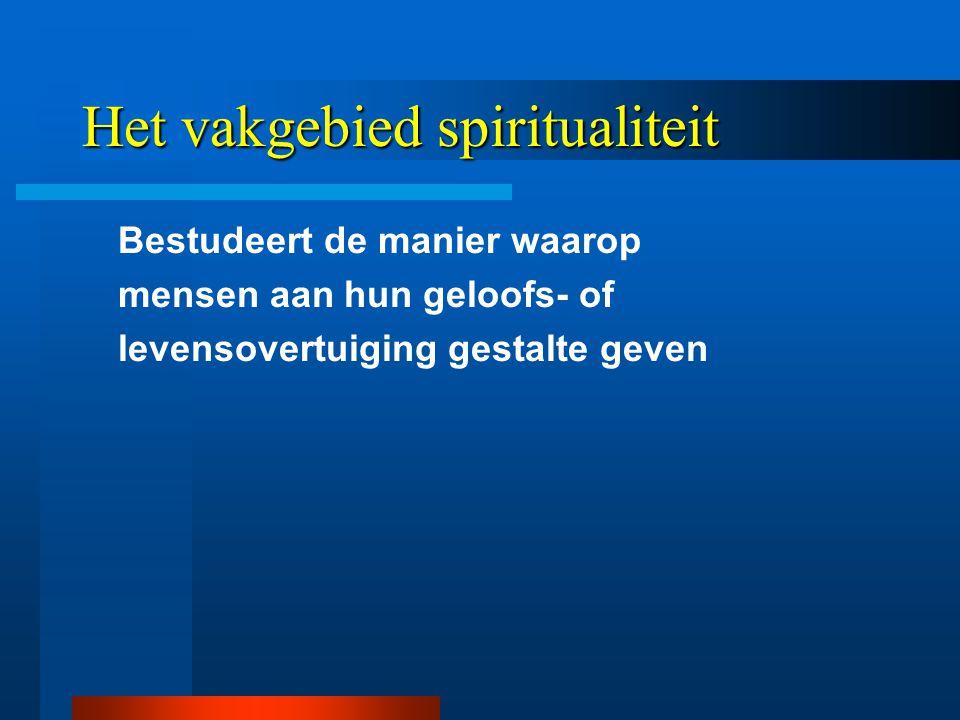 Het vakgebied spiritualiteit Bestudeert de manier waarop mensen aan hun geloofs- of levensovertuiging gestalte geven
