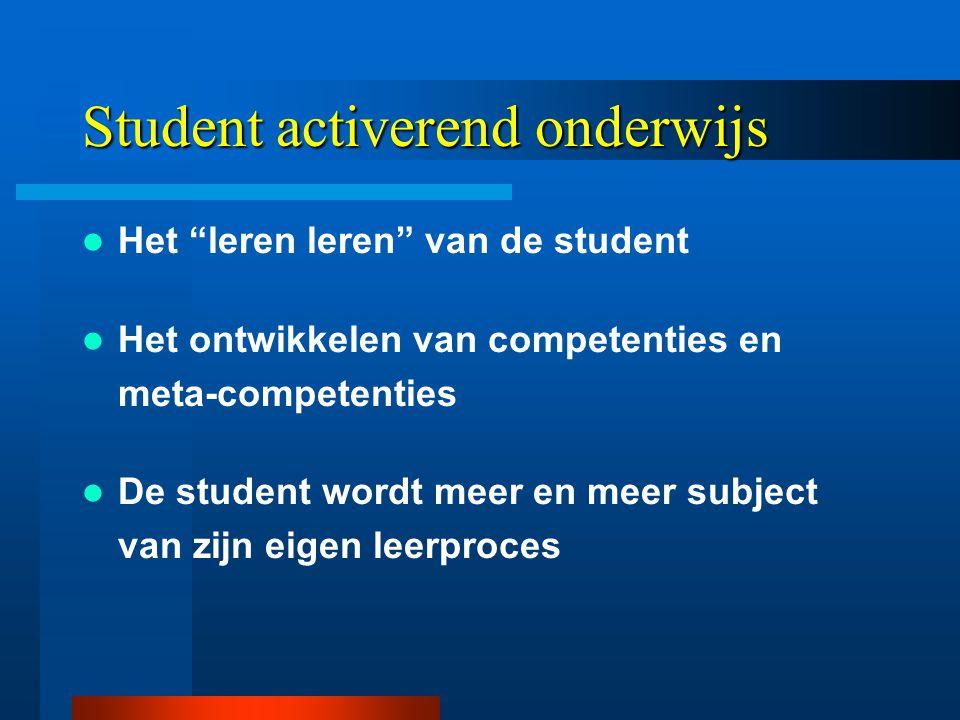 Student activerend onderwijs  Het leren leren van de student  Het ontwikkelen van competenties en meta-competenties  De student wordt meer en meer subject van zijn eigen leerproces