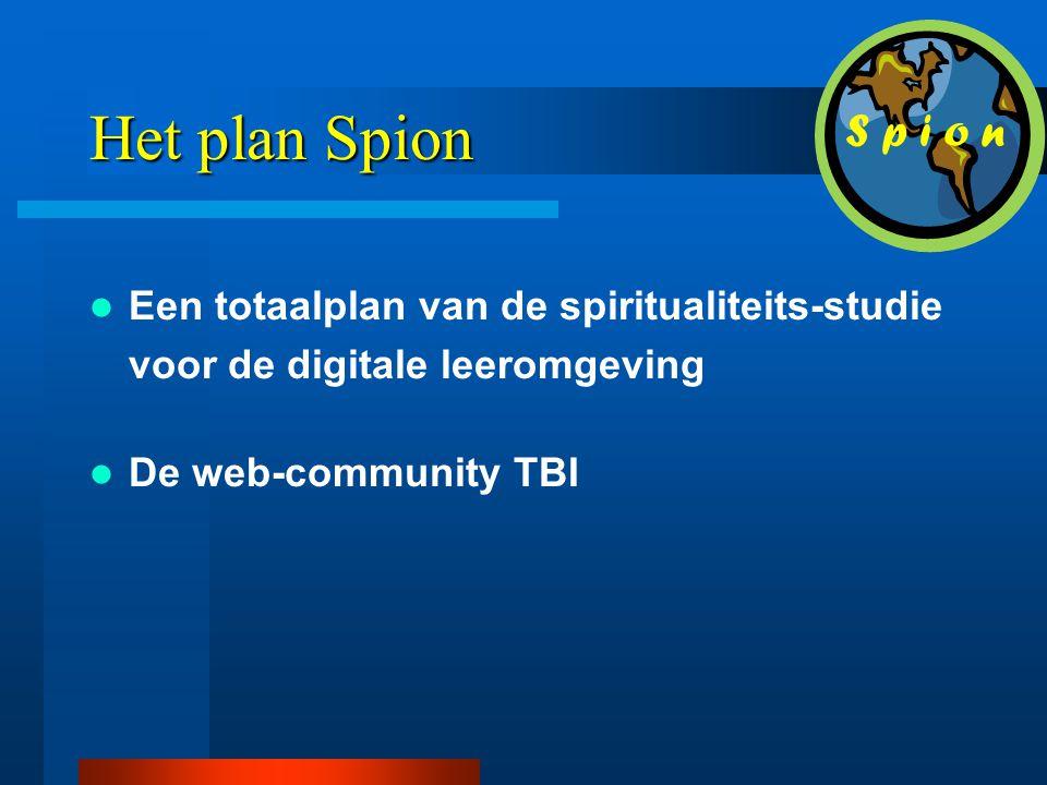 Het plan Spion  Een totaalplan van de spiritualiteits-studie voor de digitale leeromgeving  De web-community TBI S p i o n