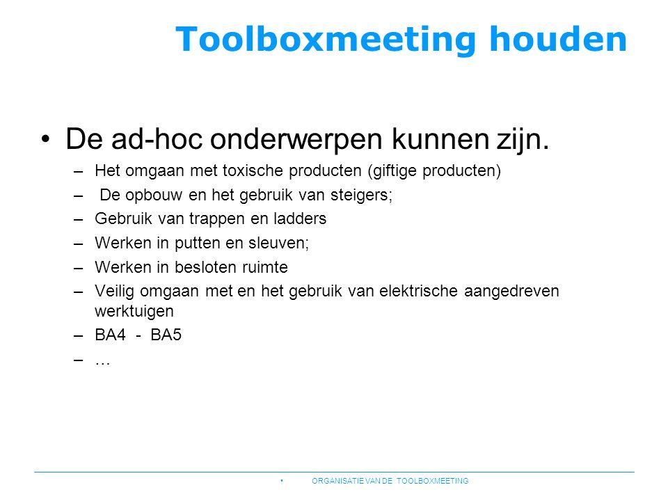 Toolboxmeeting houden •De ad-hoc onderwerpen kunnen zijn. –Het omgaan met toxische producten (giftige producten) – De opbouw en het gebruik van steige