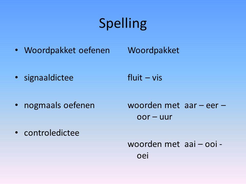 Spelling • Woordpakket oefenen • signaaldictee • nogmaals oefenen • controledictee Woordpakket fluit – vis woorden met aar – eer – oor – uur woorden m