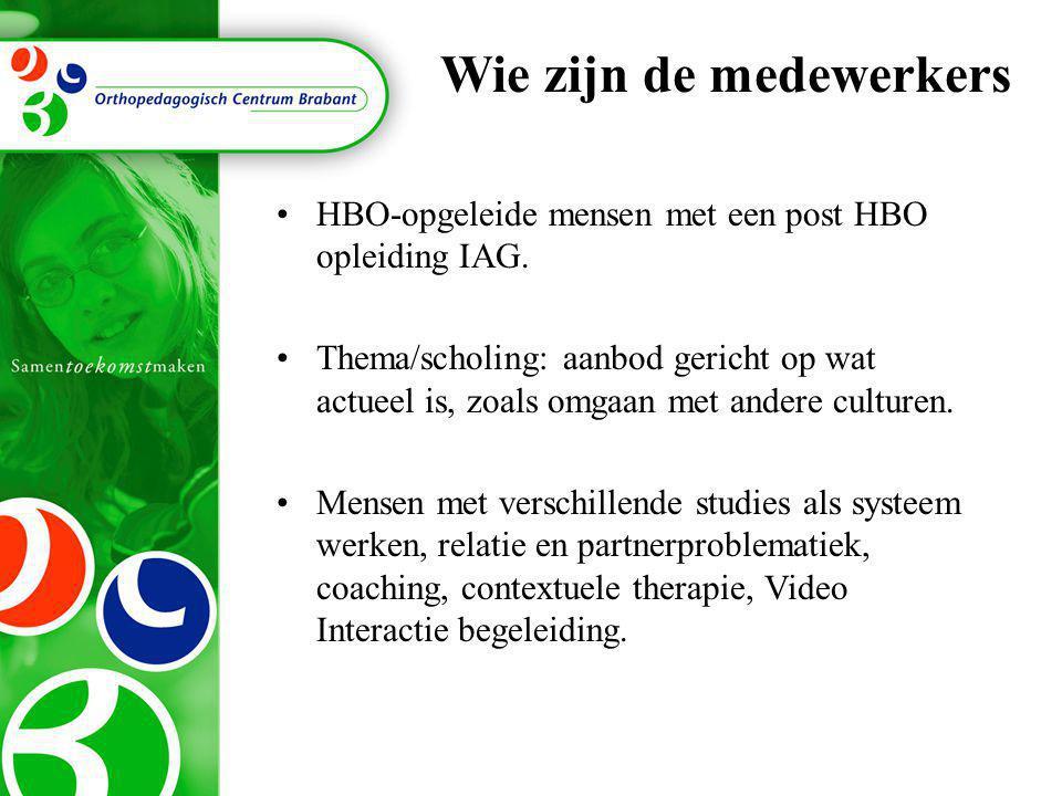 Wie zijn de medewerkers •HBO-opgeleide mensen met een post HBO opleiding IAG. •Thema/scholing: aanbod gericht op wat actueel is, zoals omgaan met ande