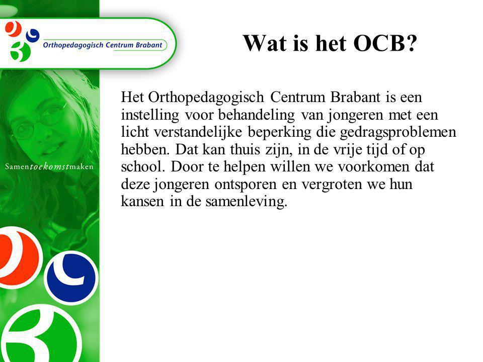 Wat is het OCB? Het Orthopedagogisch Centrum Brabant is een instelling voor behandeling van jongeren met een licht verstandelijke beperking die gedrag