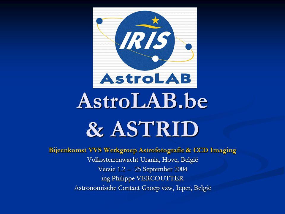 AstroLAB.be & ASTRID Bijeenkomst VVS Werkgroep Astrofotografie & CCD Imaging Volkssterrenwacht Urania, Hove, België Versie 1.2 – 25 September 2004 ing